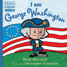 "People that Change the World Series, ""I am George Washington"" Written by Brad Meltzer, Illustrated by Christopher Eliopoulos, A cartoon figure of George Washington in his uniform standing heroically on a hill in front of a colonial flag, but he's a kid."