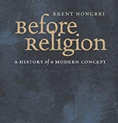 Cover of the book, Brent Nongbri's Before Religion: A history of a Modern Concept