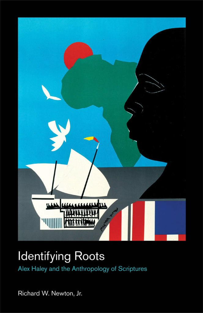 Identifying Roots: Alex Haley and the Anthropology of Scriptures, by Richard W. Newton, Jr.