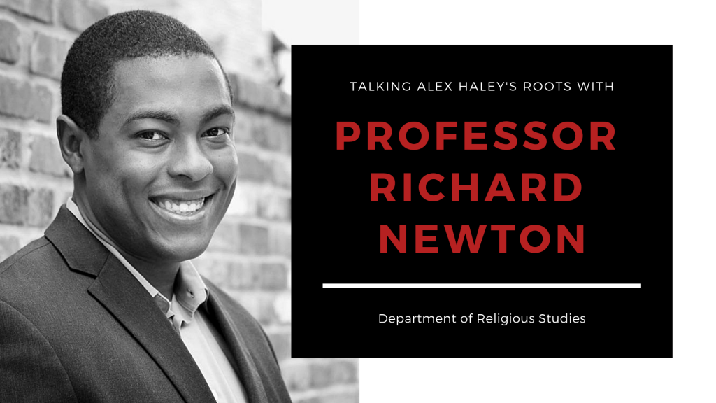 Talking Alex Haley's Roots with Professor Richard Newton Department of Religious Studies, The University of Alabama