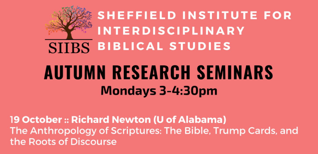 """The Anthropology of Scriptures: The Bible, Trump Cards, and the Roots of Discourse,"" Seminar Lecture at the University of Sheffield's Sheffield Institute for Interdisciplinary Biblical Studies"