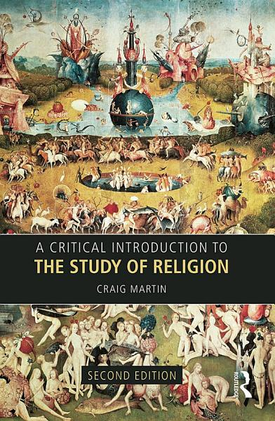 Cover of A Critical Introduction to the Study of Religion, Second Edition, by Craig Martin